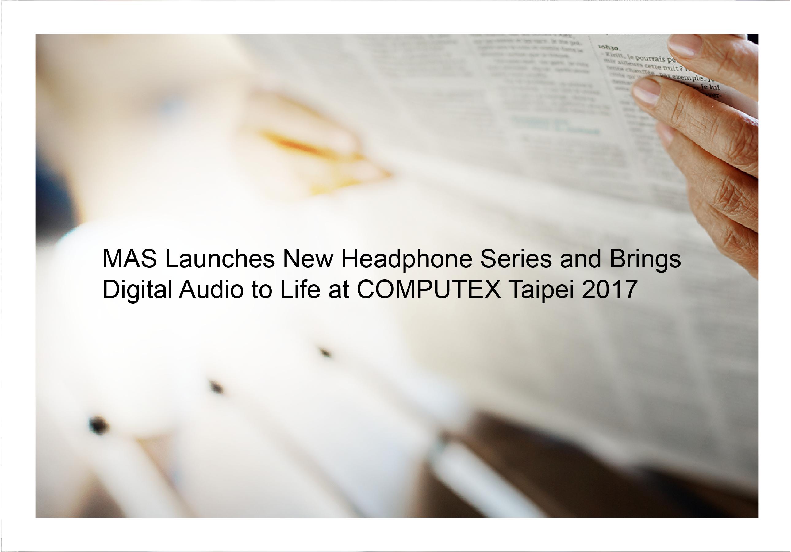 MAS AUDIO SCIENCE New Headphones Series and brings digital audio to life at computex taipei 2017