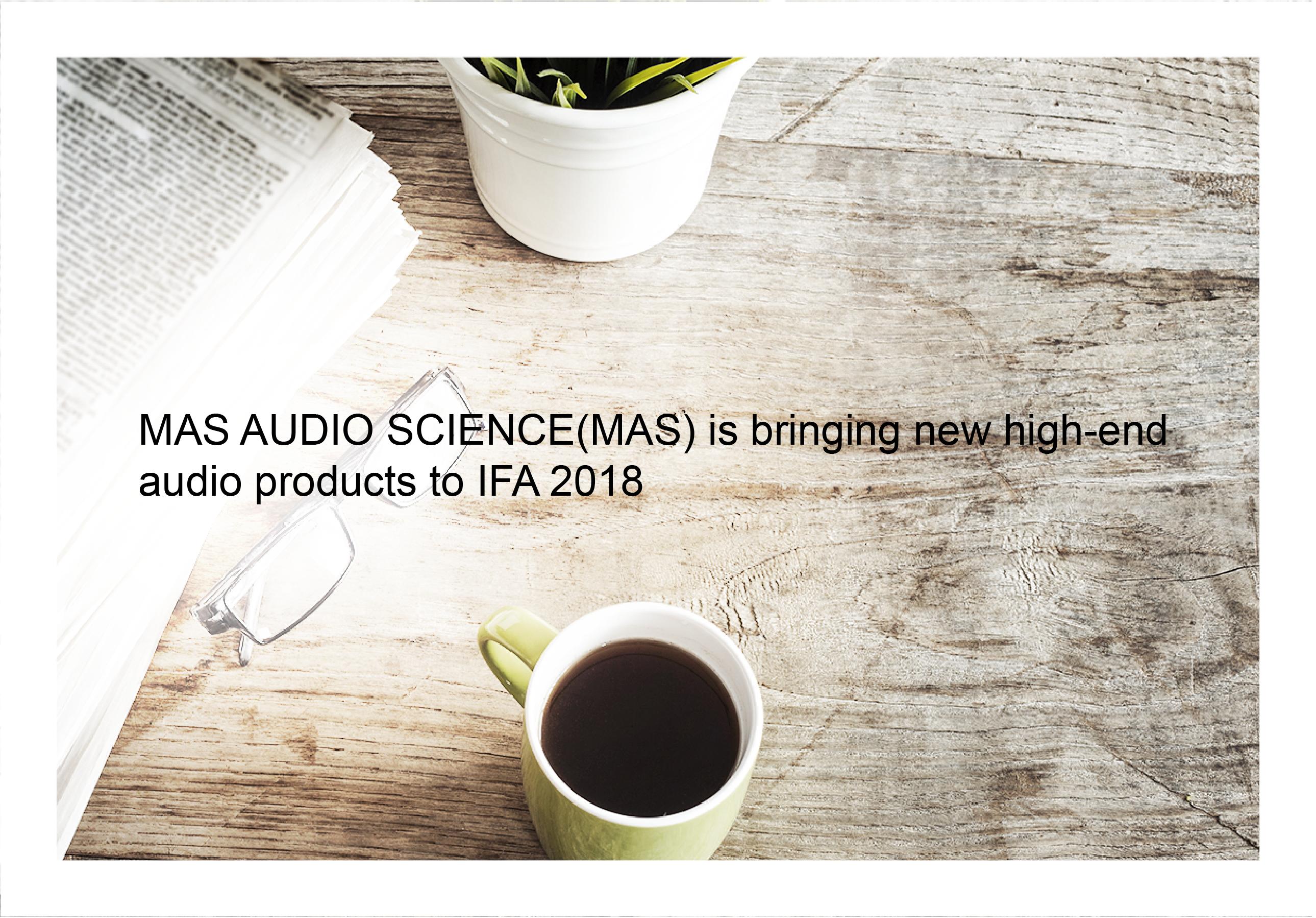 MAS AUDIO SCIENCE is bringing new high-end audio headphones to IFA in Berlin.